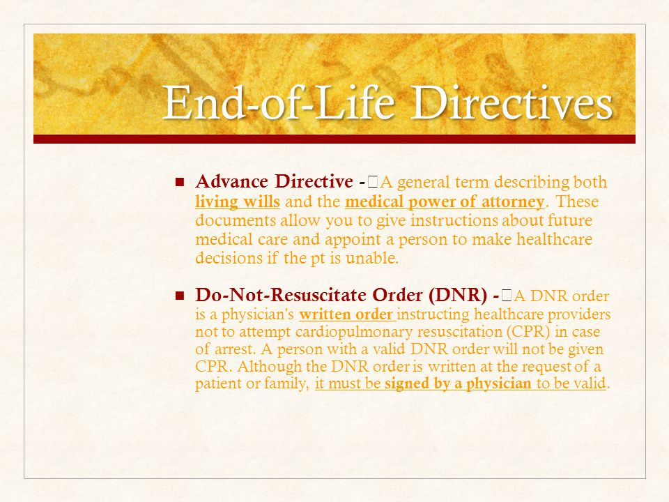 End-of-Life Directives Advance Directive - A general term describing both living wills and the medical power of attorney.