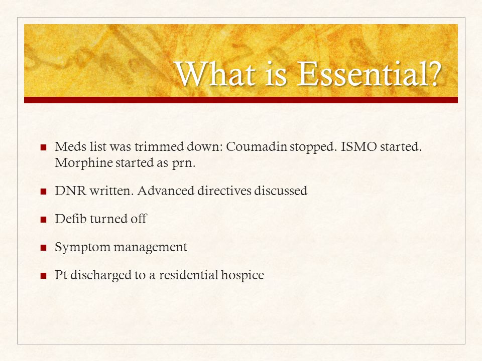 What is Essential. Meds list was trimmed down: Coumadin stopped.
