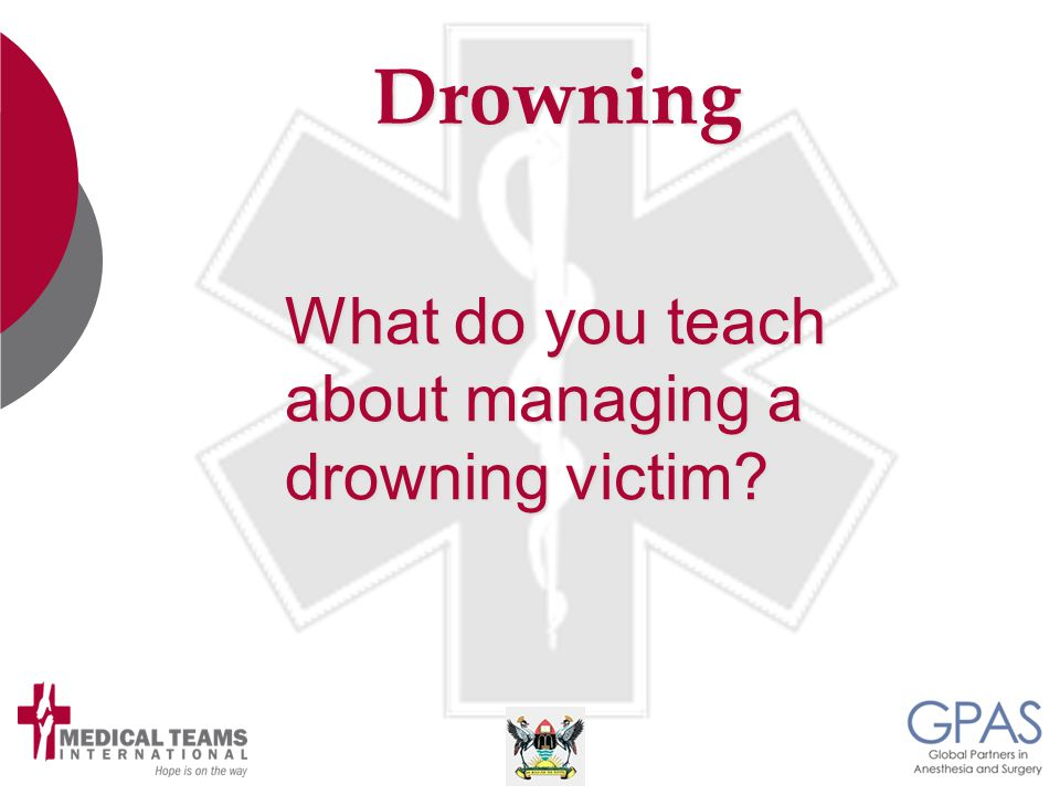 Drowning What do you teach about managing a drowning victim