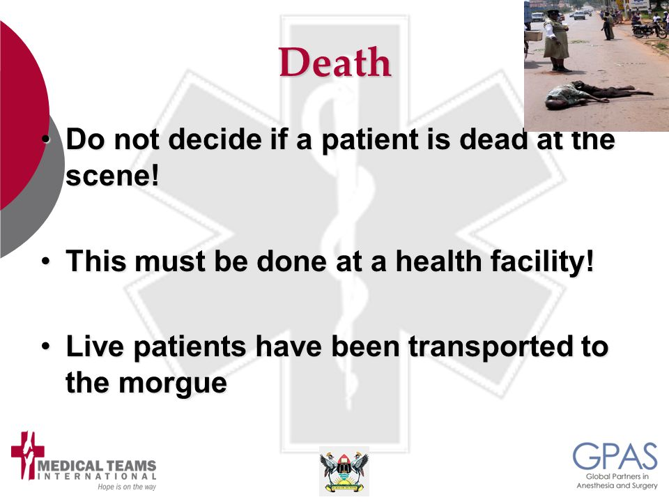 Death Do not decide if a patient is dead at the scene!Do not decide if a patient is dead at the scene.