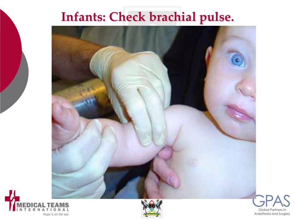 Infants: Check brachial pulse.