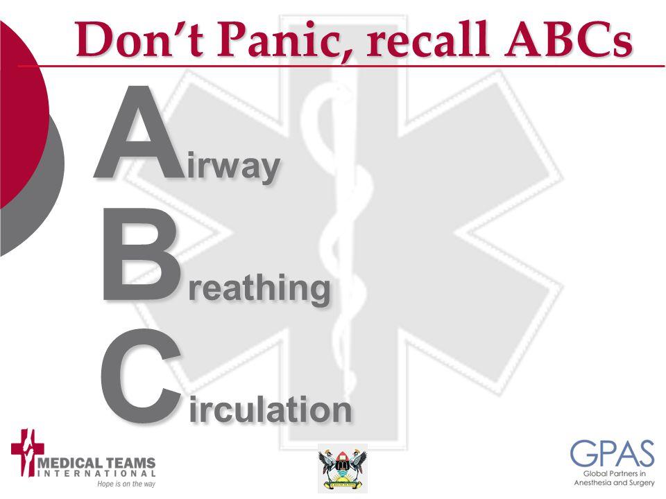 A irway B reathing C irculation Don't Panic, recall ABCs