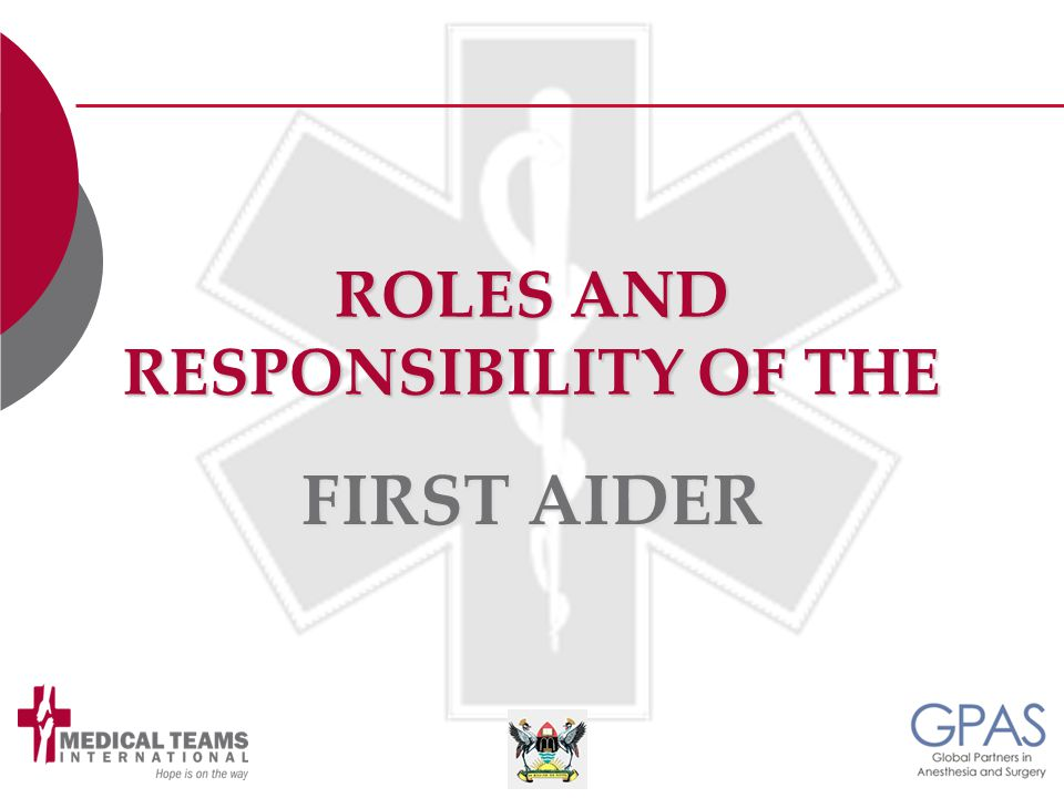 ROLES AND RESPONSIBILITY OF THE FIRST AIDER