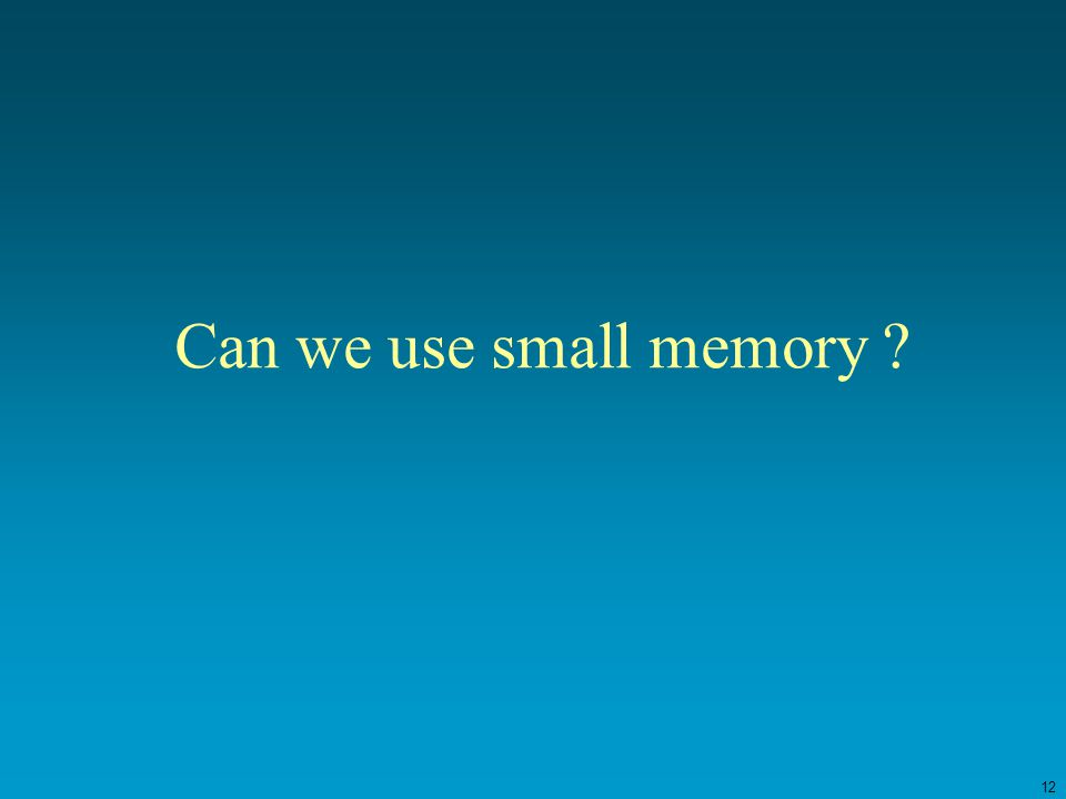 12 Can we use small memory