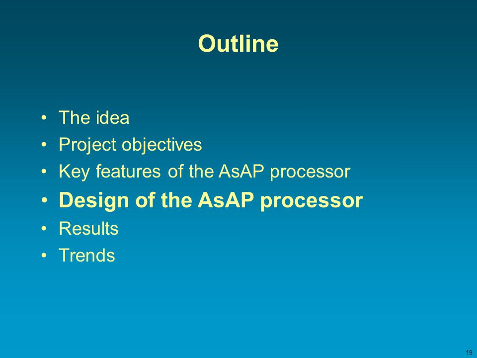 19 Outline The idea Project objectives Key features of the AsAP processor Design of the AsAP processor Results Trends