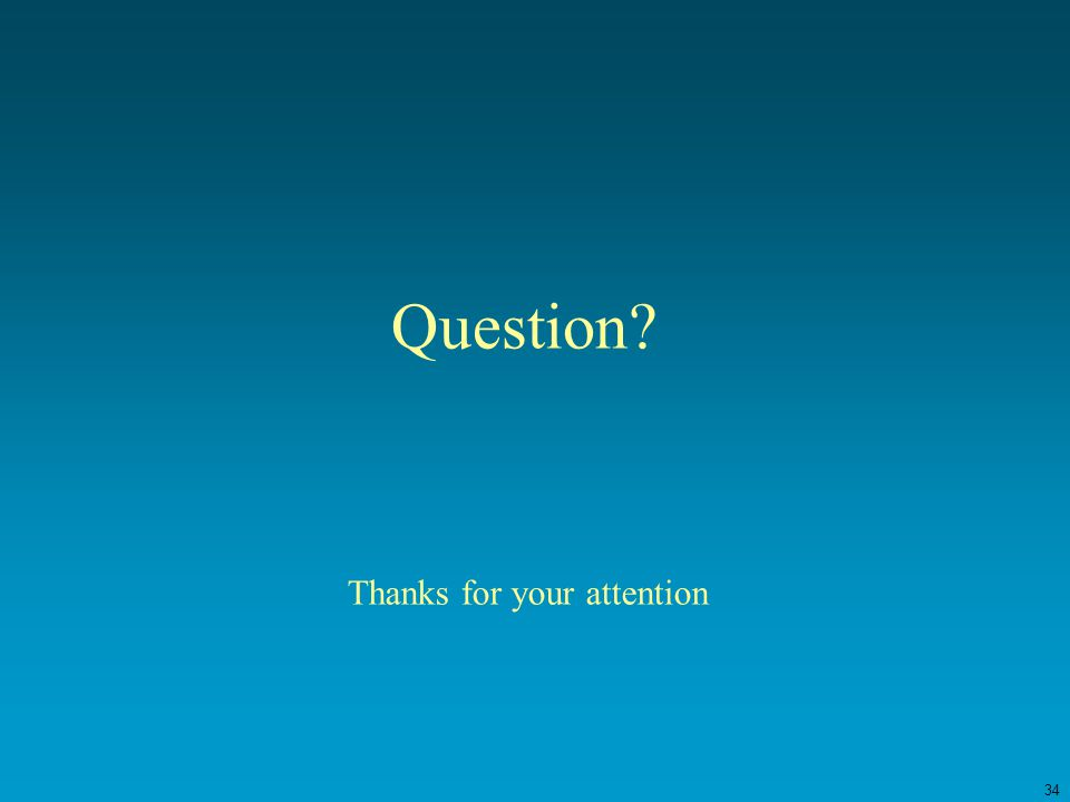 34 Question Thanks for your attention