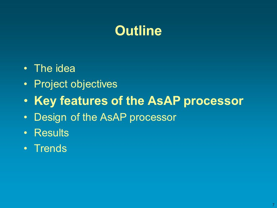 7 Outline The idea Project objectives Key features of the AsAP processor Design of the AsAP processor Results Trends