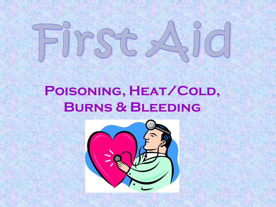 Poisoning, Heat/Cold, Burns & Bleeding