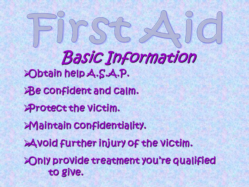 Basic Information  Obtain help A.S.A.P.  Be confident and calm.