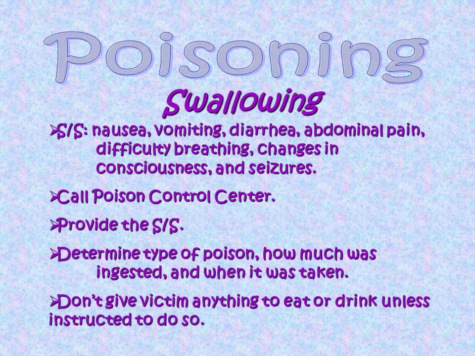 Swallowing  S/S: nausea, vomiting, diarrhea, abdominal pain, difficulty breathing, changes in consciousness, and seizures.  Call Poison Control Cent