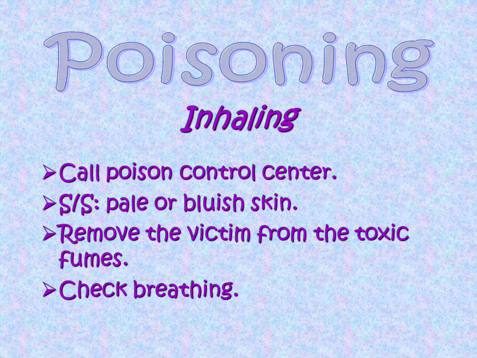  Call poison control center.  S/S: pale or bluish skin.