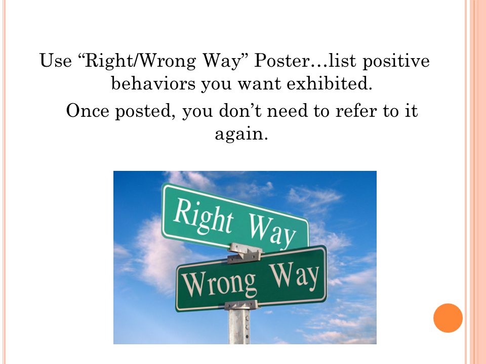 Use Right/Wrong Way Poster…list positive behaviors you want exhibited.