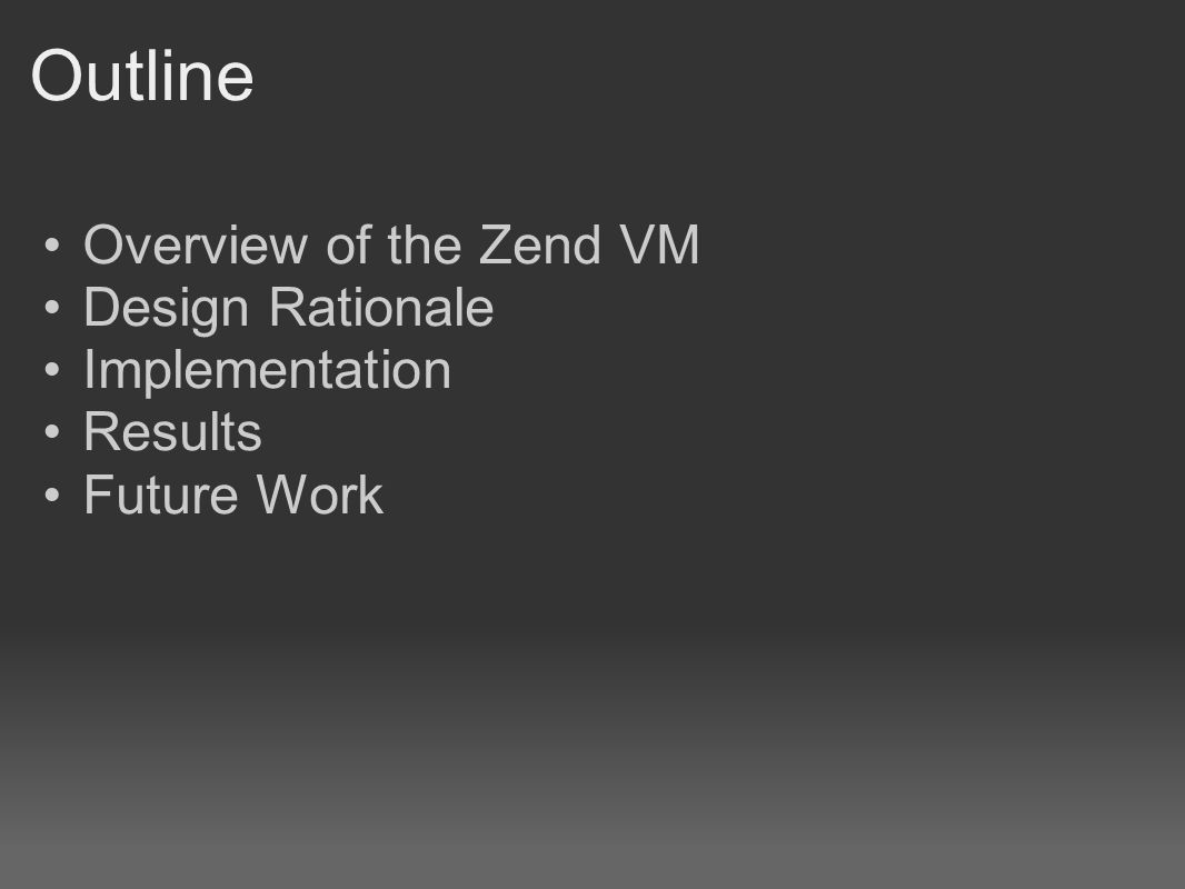 Outline Overview of the Zend VM Design Rationale Implementation Results Future Work