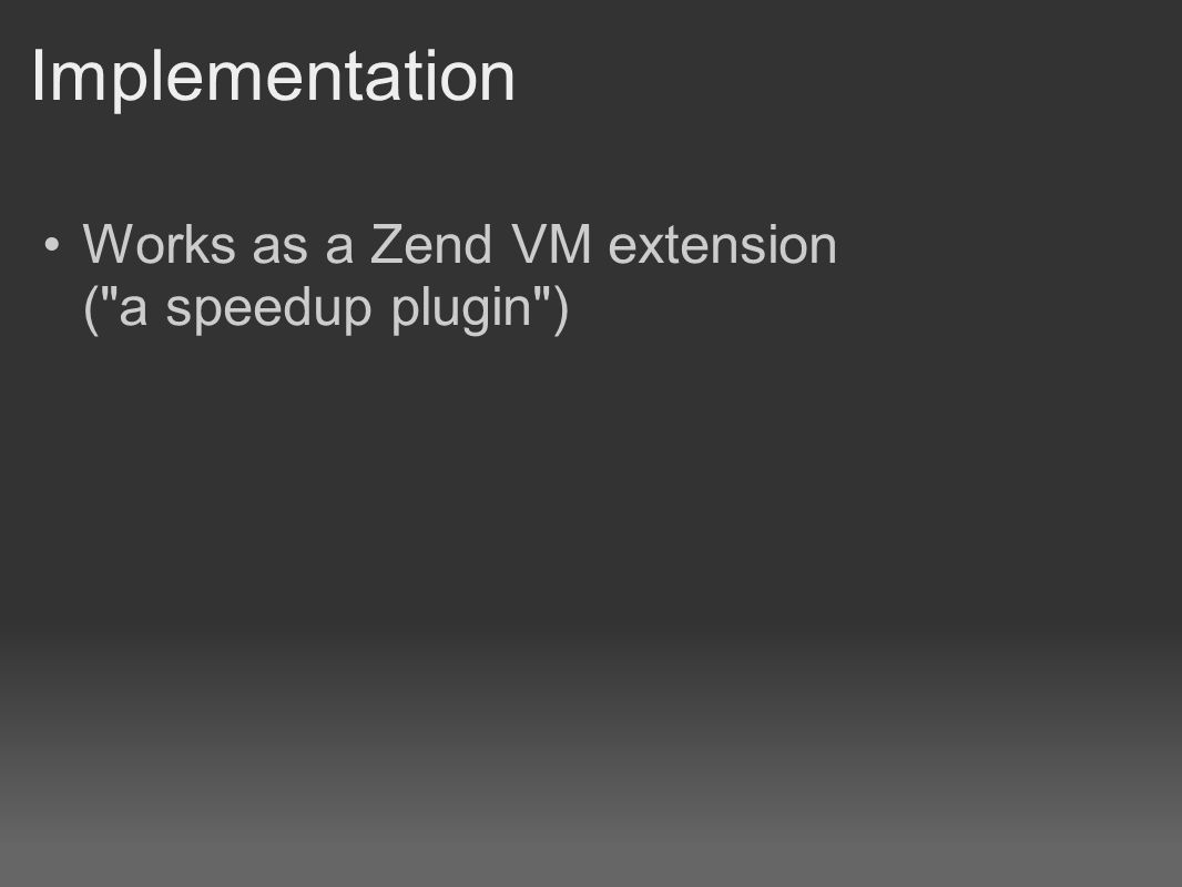 Works as a Zend VM extension (