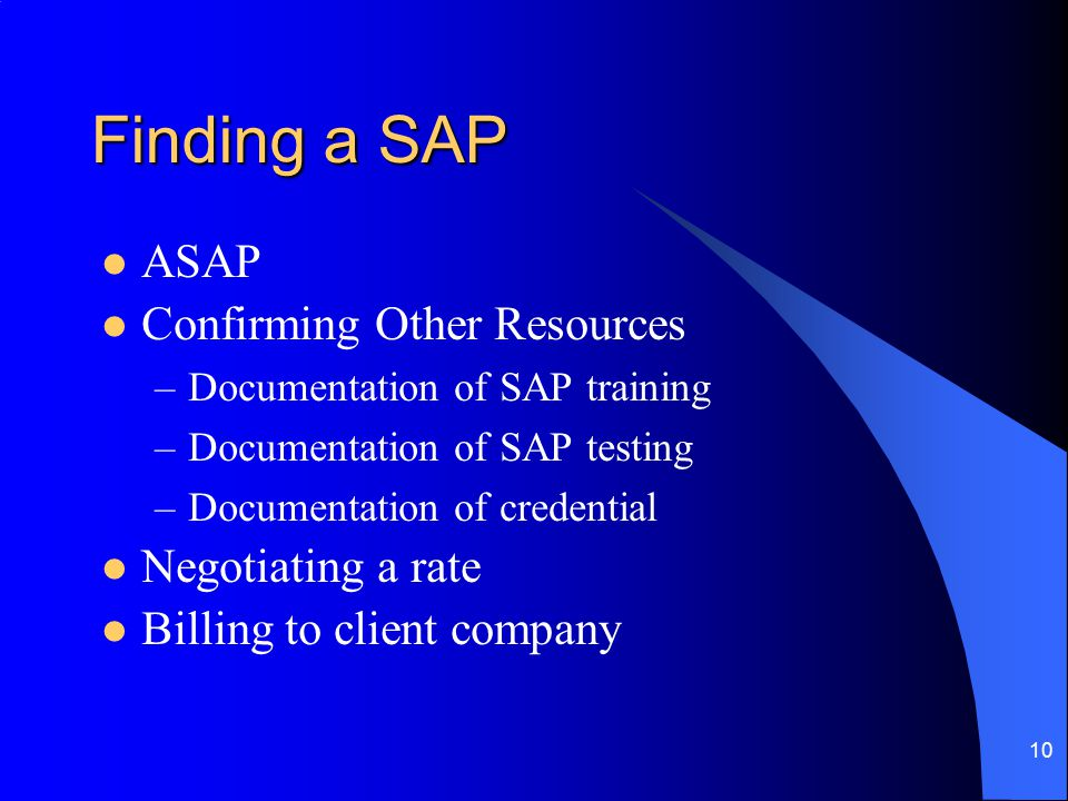 10 Finding a SAP ASAP Confirming Other Resources –Documentation of SAP training –Documentation of SAP testing –Documentation of credential Negotiating a rate Billing to client company