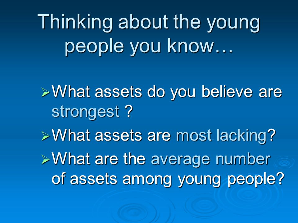 Thinking about the young people you know…  What assets do you believe are strongest .
