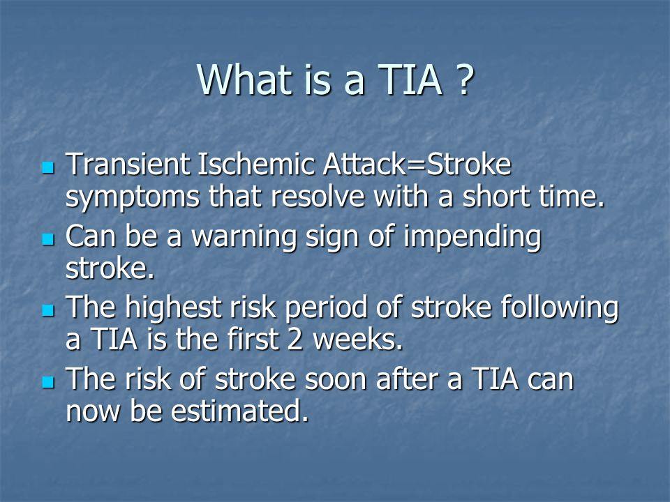 What is a TIA . Transient Ischemic Attack=Stroke symptoms that resolve with a short time.
