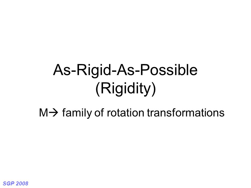 SGP 2008 As-Rigid-As-Possible (Rigidity) M  family of rotation transformations