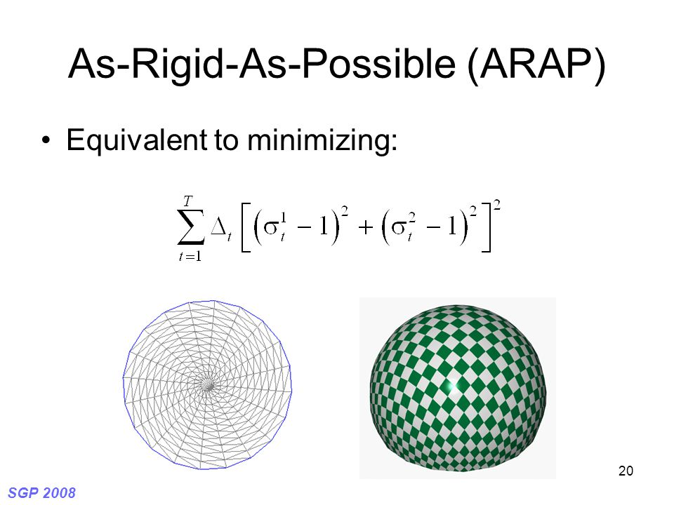 SGP 2008 20 As-Rigid-As-Possible (ARAP) Equivalent to minimizing: