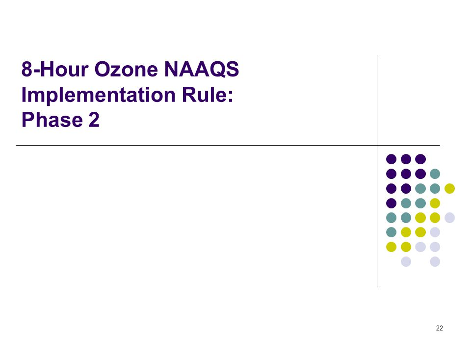22 8-Hour Ozone NAAQS Implementation Rule: Phase 2