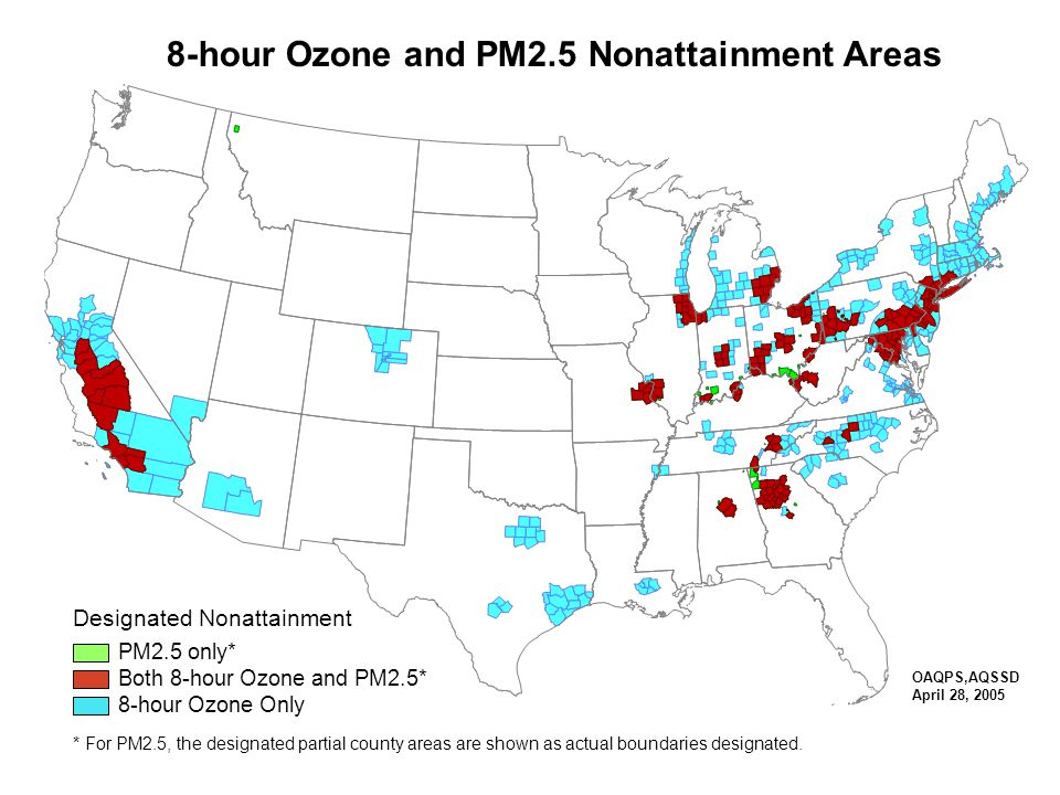 8-hour Ozone and PM2.5 Nonattainment Areas Designated Nonattainment PM2.5 only* Both 8-hour Ozone and PM2.5* 8-hour Ozone Only * For PM2.5, the designated partial county areas are shown as actual boundaries designated.