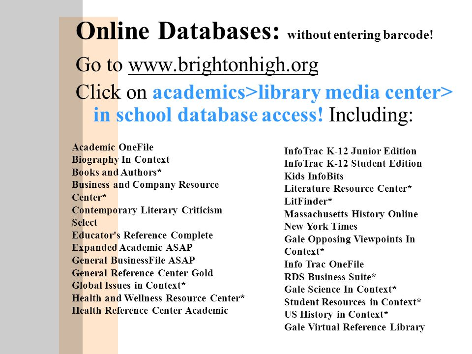 Go to www.brightonhigh.orgwww.brightonhigh.org Click on academics>library media center> in school database access.