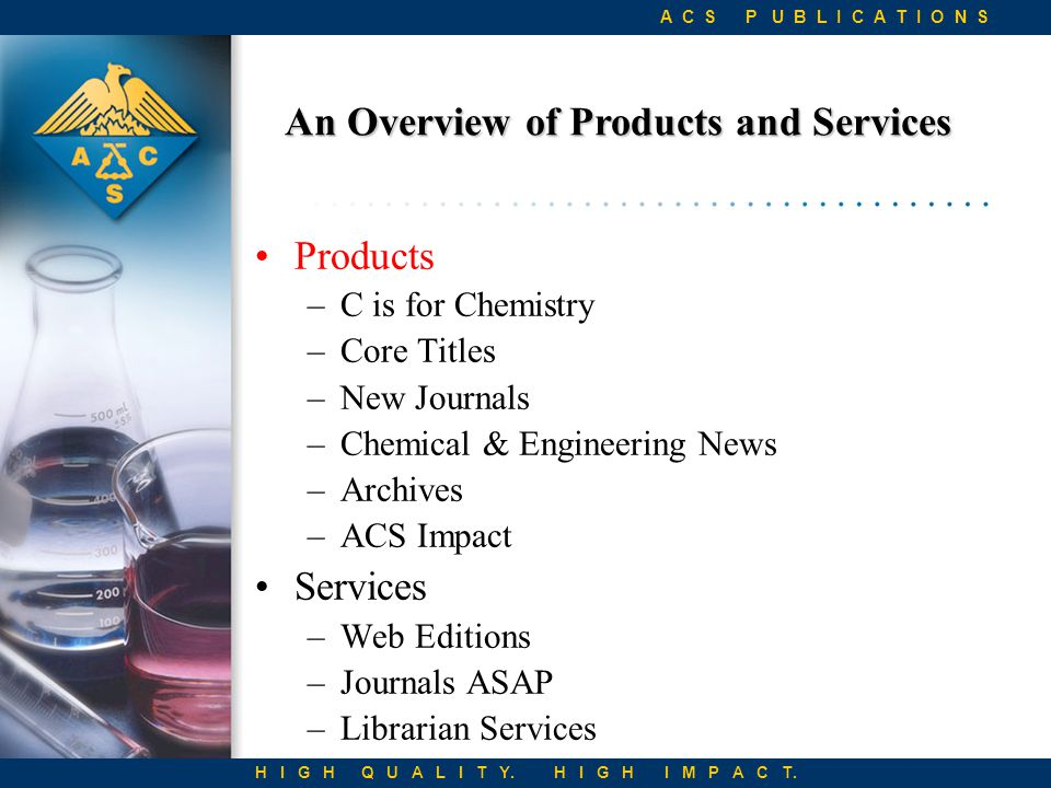 An Overview of Products and Services H I G H Q U A L I T Y.