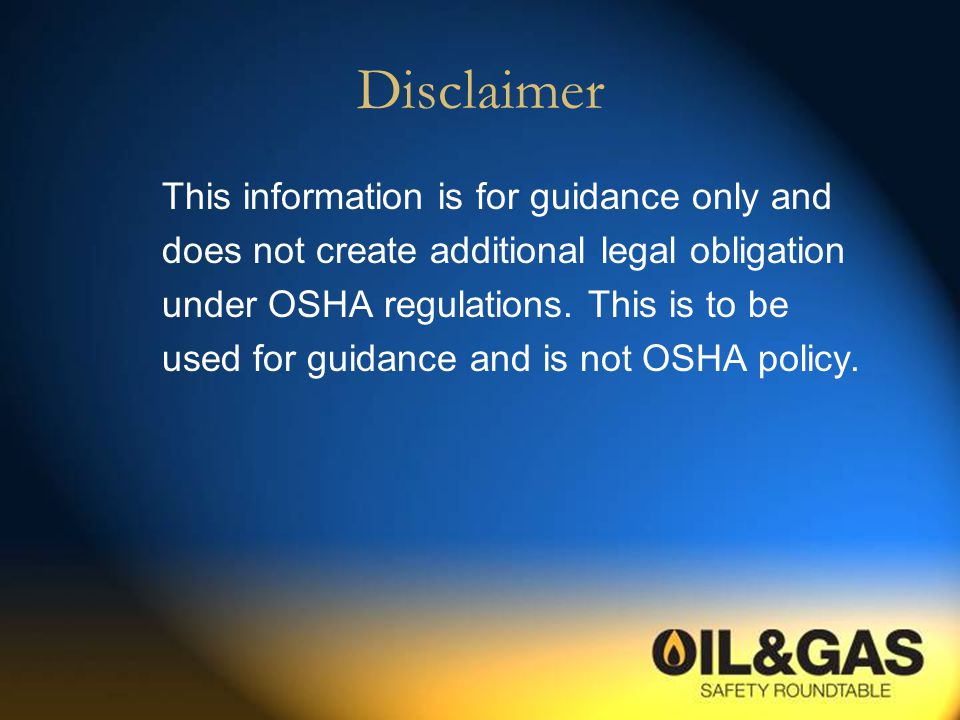 Disclaimer This information is for guidance only and does not create additional legal obligation under OSHA regulations.