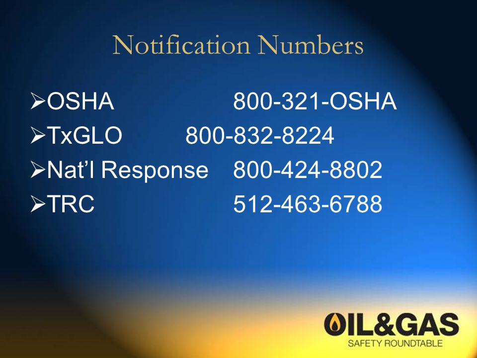 Notification Numbers  OSHA 800-321-OSHA  TxGLO 800-832-8224  Nat'l Response 800-424-8802  TRC 512-463-6788