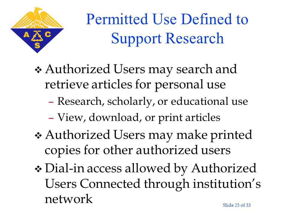 Slide 25 of 33 v Authorized Users may search and retrieve articles for personal use –Research, scholarly, or educational use –View, download, or print