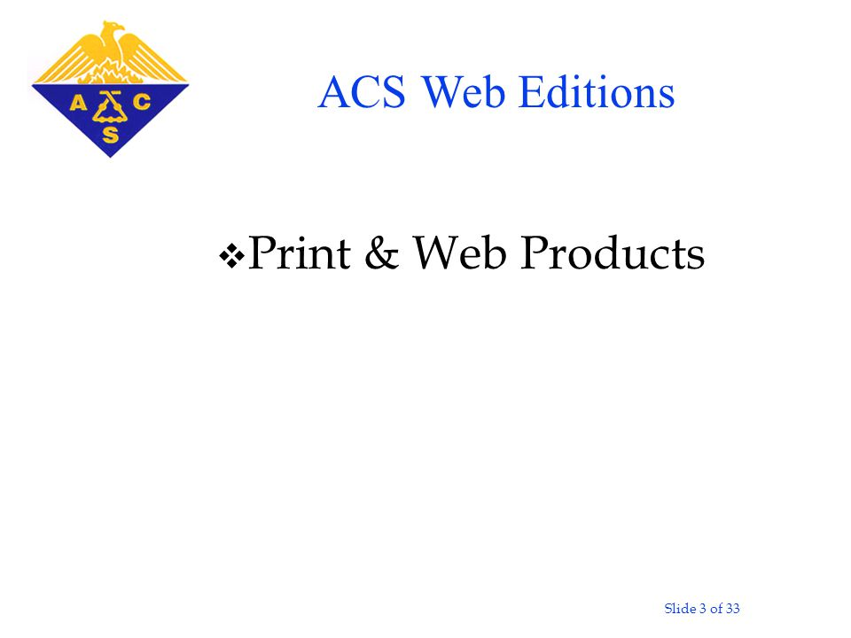 Slide 3 of 33 v Print & Web Products ACS Web Editions