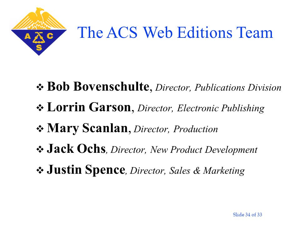 Slide 34 of 33 v Bob Bovenschulte, Director, Publications Division v Lorrin Garson, Director, Electronic Publishing v Mary Scanlan, Director, Producti