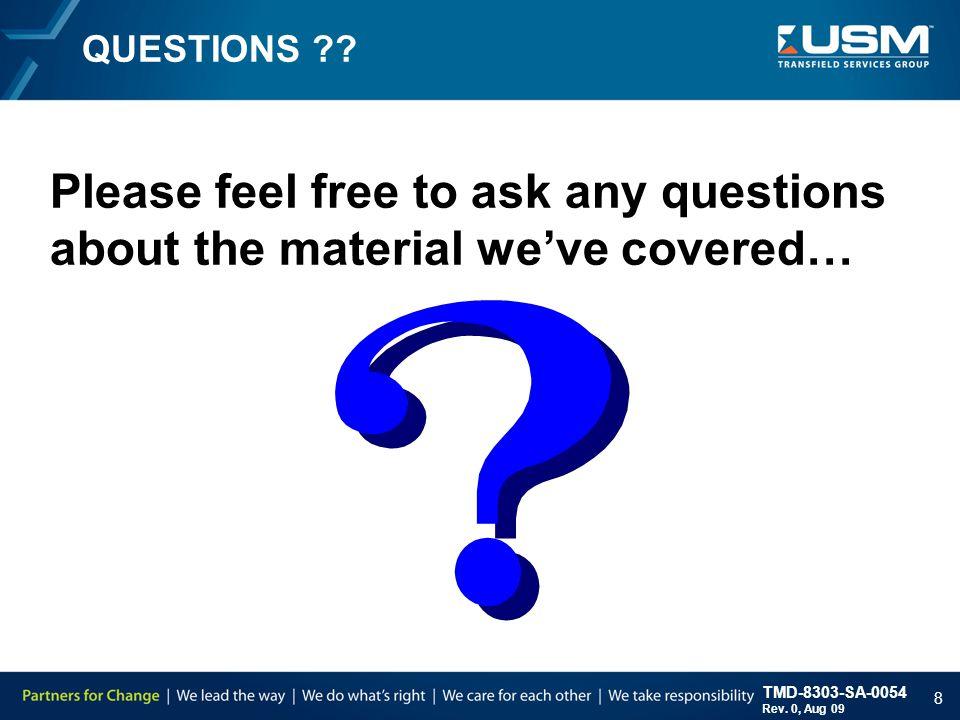 TMD-8303-SA-0054 Rev. 0, Aug 09 8 QUESTIONS ?.