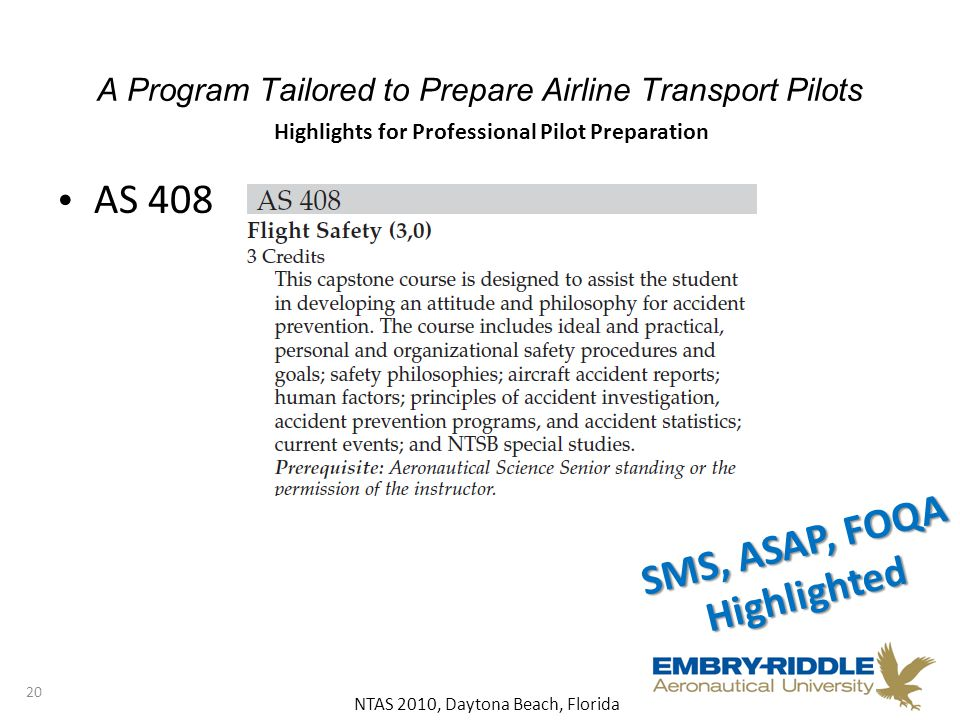 NTAS 2010, Daytona Beach, Florida A Program Tailored to Prepare Airline Transport Pilots AS 408 20 Highlights for Professional Pilot Preparation SMS, ASAP, FOQA Highlighted