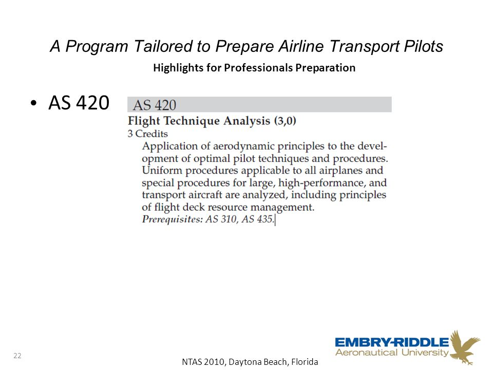NTAS 2010, Daytona Beach, Florida A Program Tailored to Prepare Airline Transport Pilots AS 420 22 Highlights for Professionals Preparation