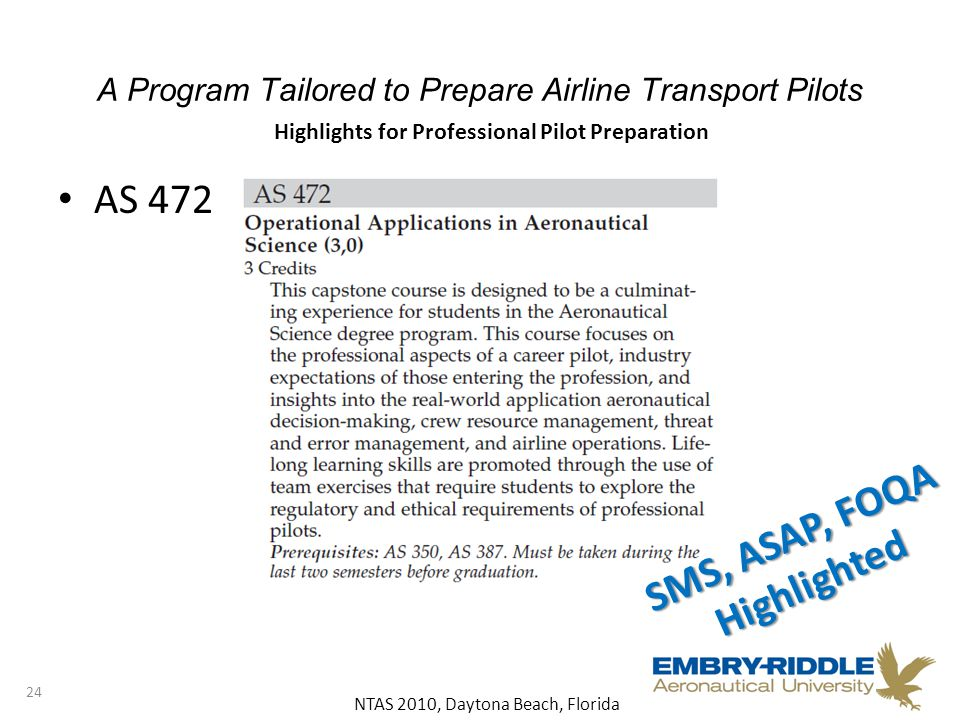 NTAS 2010, Daytona Beach, Florida A Program Tailored to Prepare Airline Transport Pilots AS 472 24 Highlights for Professional Pilot Preparation SMS, ASAP, FOQA Highlighted