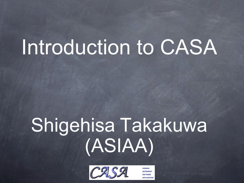 Introduction to CASA Shigehisa Takakuwa (ASIAA)