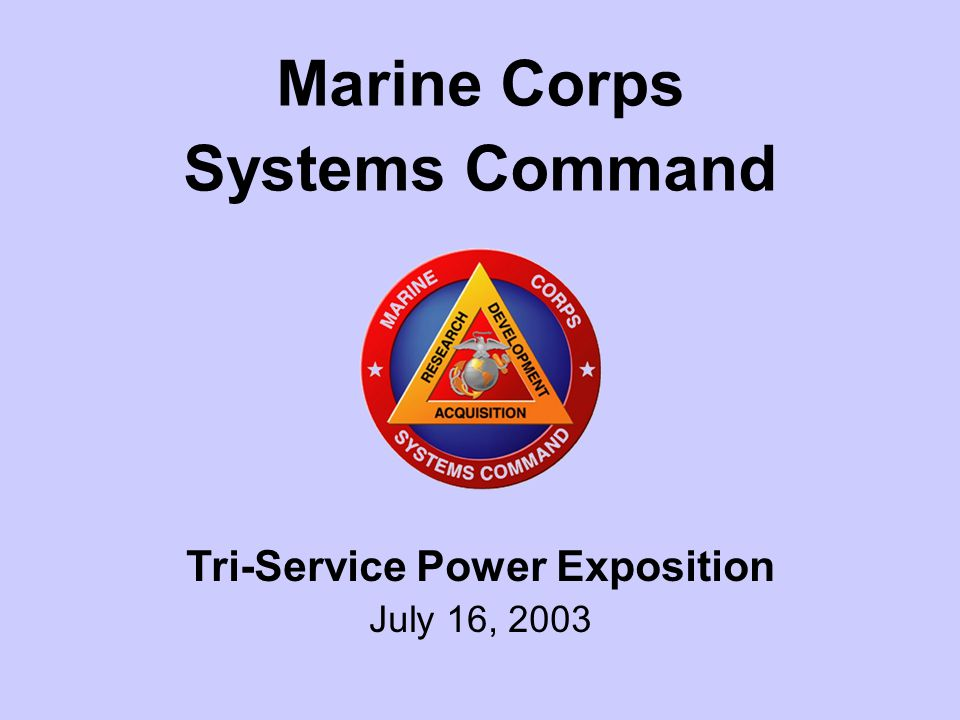 1 Tri-Service Power Exposition July 16, 2003 Marine Corps Systems Command