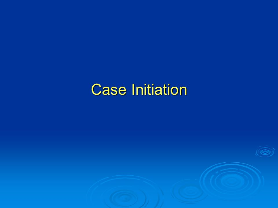 Case Initiation