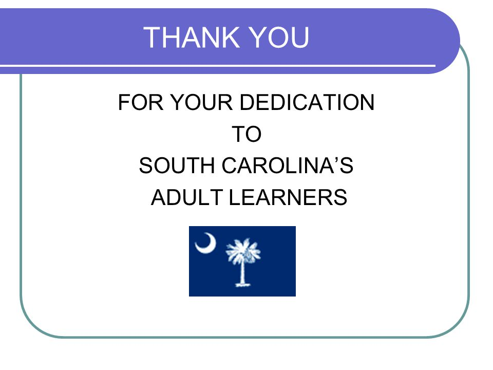 THANK YOU FOR YOUR DEDICATION TO SOUTH CAROLINA'S ADULT LEARNERS