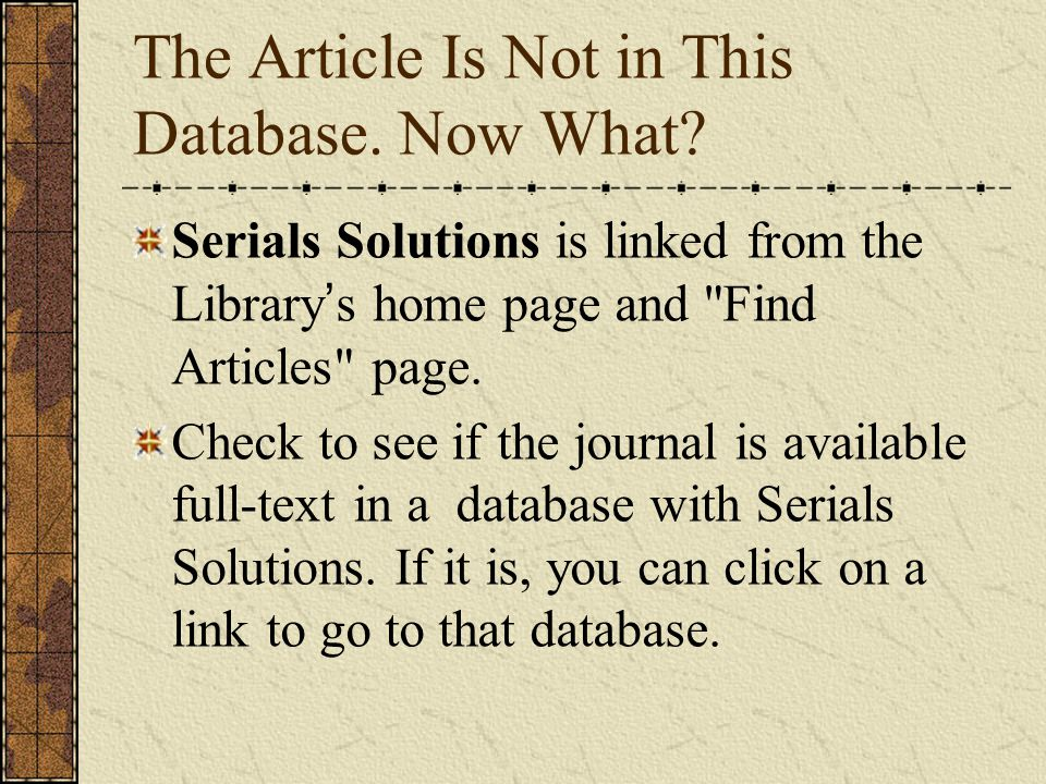 The Article Is Not in This Database. Now What? Serials Solutions is linked from the Library ' s home page and