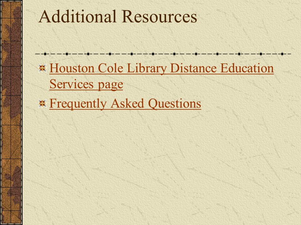 Additional Resources Houston Cole Library Distance Education Services page Frequently Asked Questions