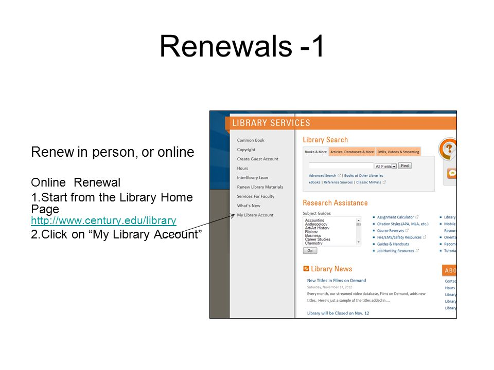 Renewals -1 Renew in person, or online Online Renewal 1.Start from the Library Home Page Click on My Library Account