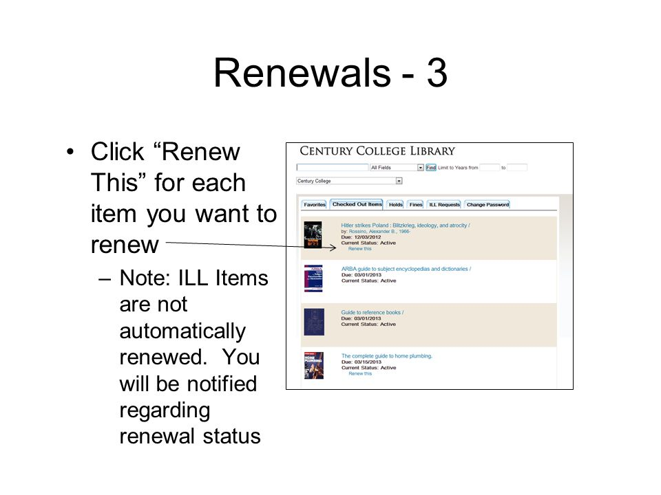 Renewals - 3 Click Renew This for each item you want to renew –Note: ILL Items are not automatically renewed.