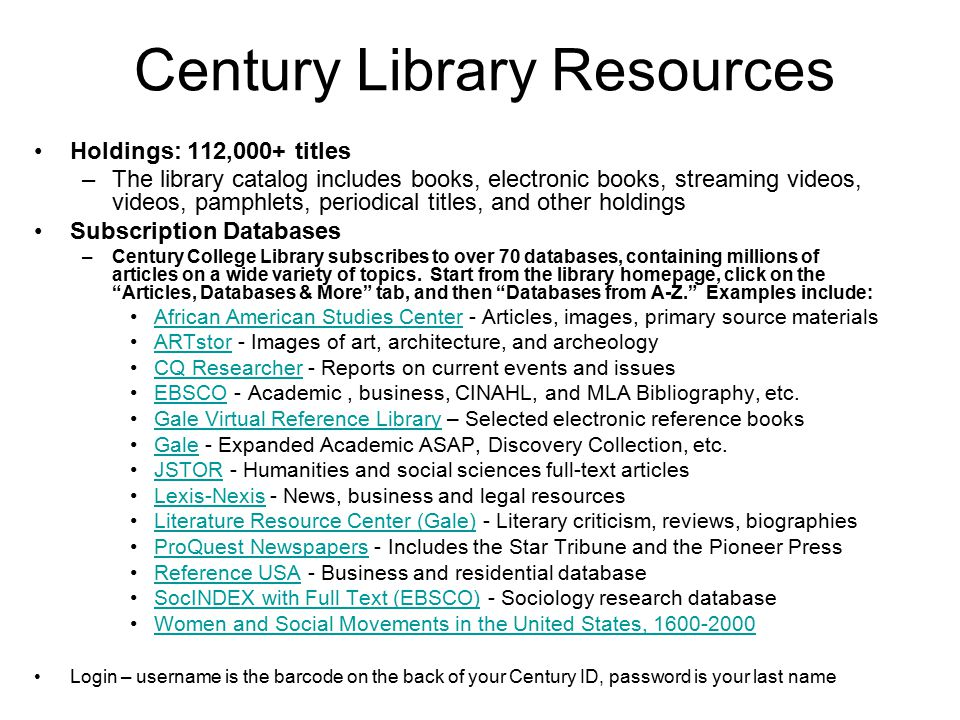Century Library Resources Holdings: 112,000+ titles –The library catalog includes books, electronic books, streaming videos, videos, pamphlets, period