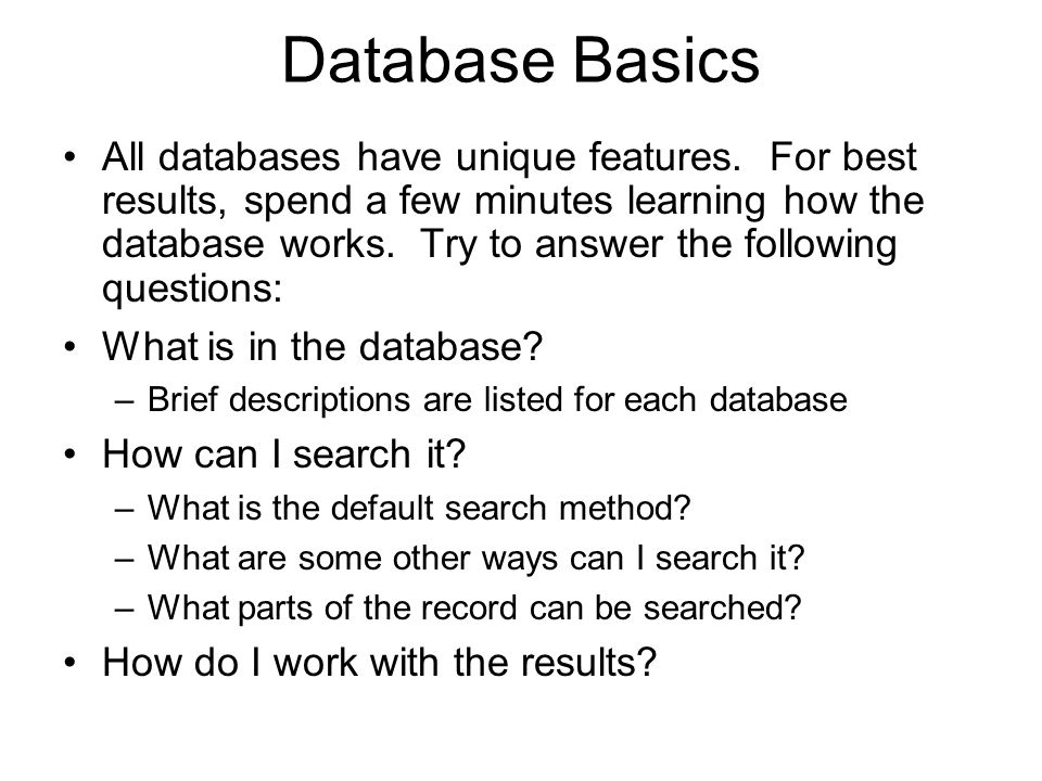 Database Basics All databases have unique features.