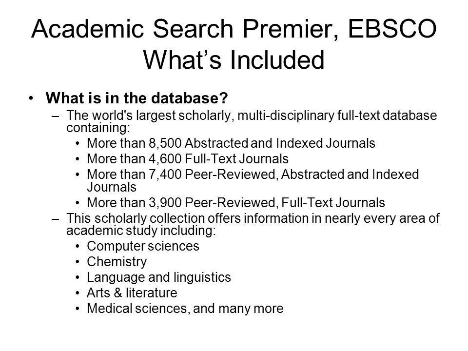Academic Search Premier, EBSCO What's Included What is in the database.