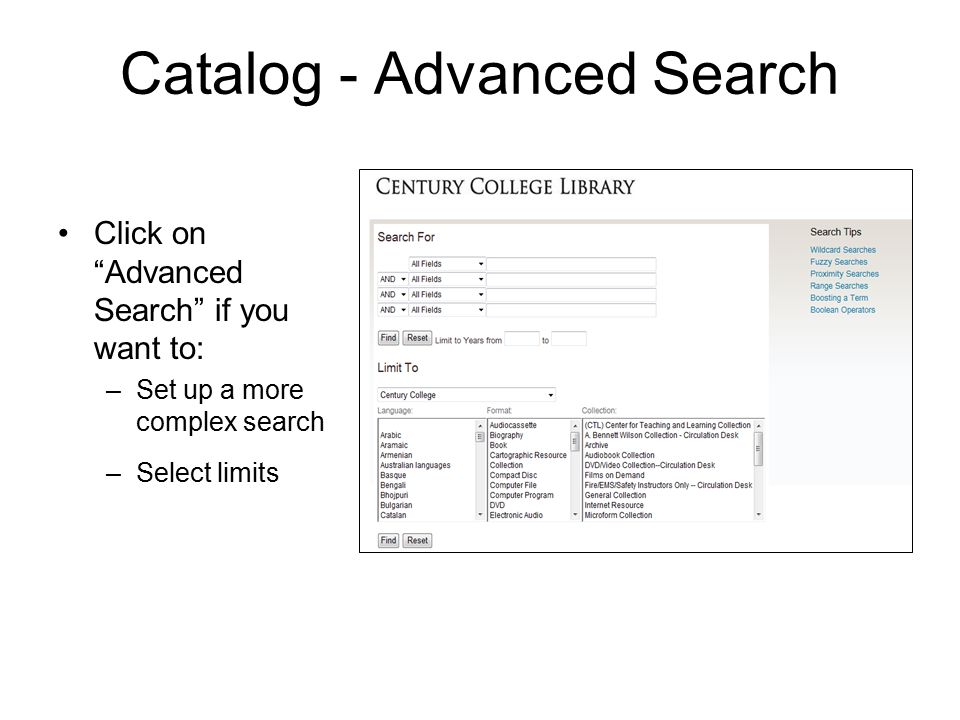 "Catalog - Advanced Search Click on ""Advanced Search"" if you want to: –Set up a more complex search –Select limits"