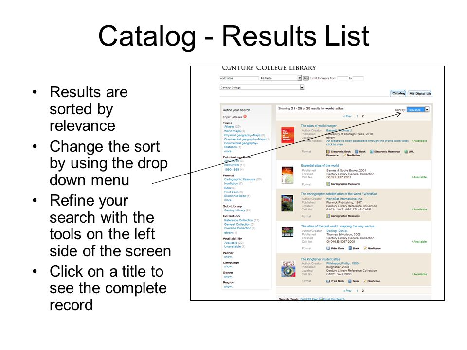 Catalog - Results List Results are sorted by relevance Change the sort by using the drop down menu Refine your search with the tools on the left side