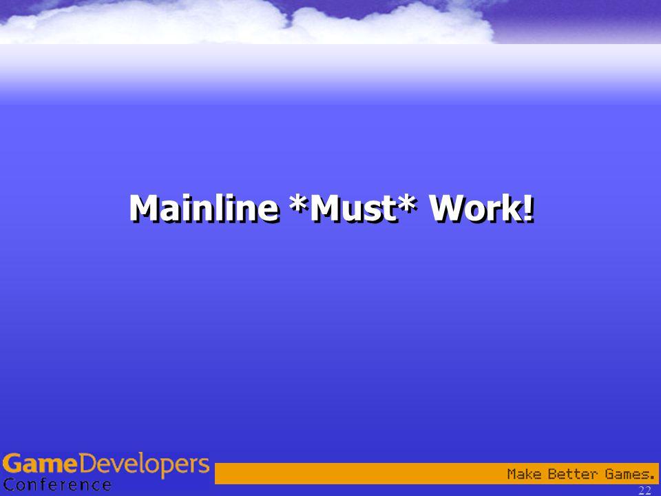 22 Mainline *Must* Work!